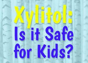 Xylitol-Safe-for-Kids